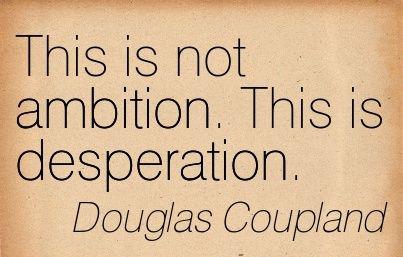 Quotation-Douglas-Coupland-desperation-ambition-Meetville-Quotes-267226