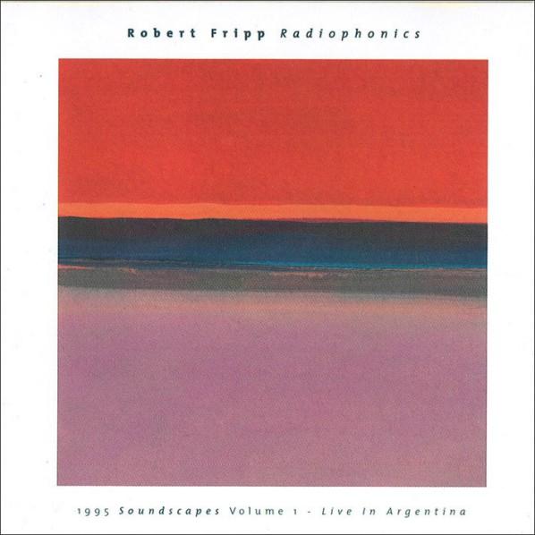 robert-fripp-radiophonics-1995-soundscapes-volume-1-live-in-argentina(live)-20120925025405
